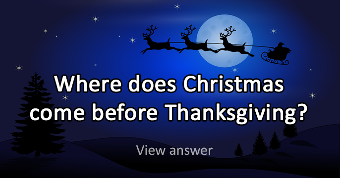 Where does Christmas come before Thanksgiving?
