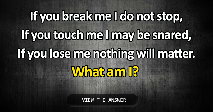 Hard riddle if you break me i dont stop working riddle0012 publicscrutiny Images