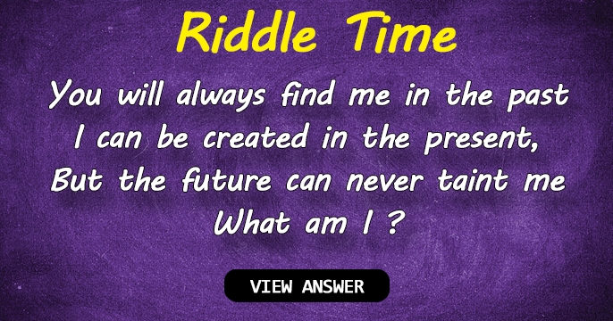 Time for a riddle you will always find me in the past for What will my future family be like quiz